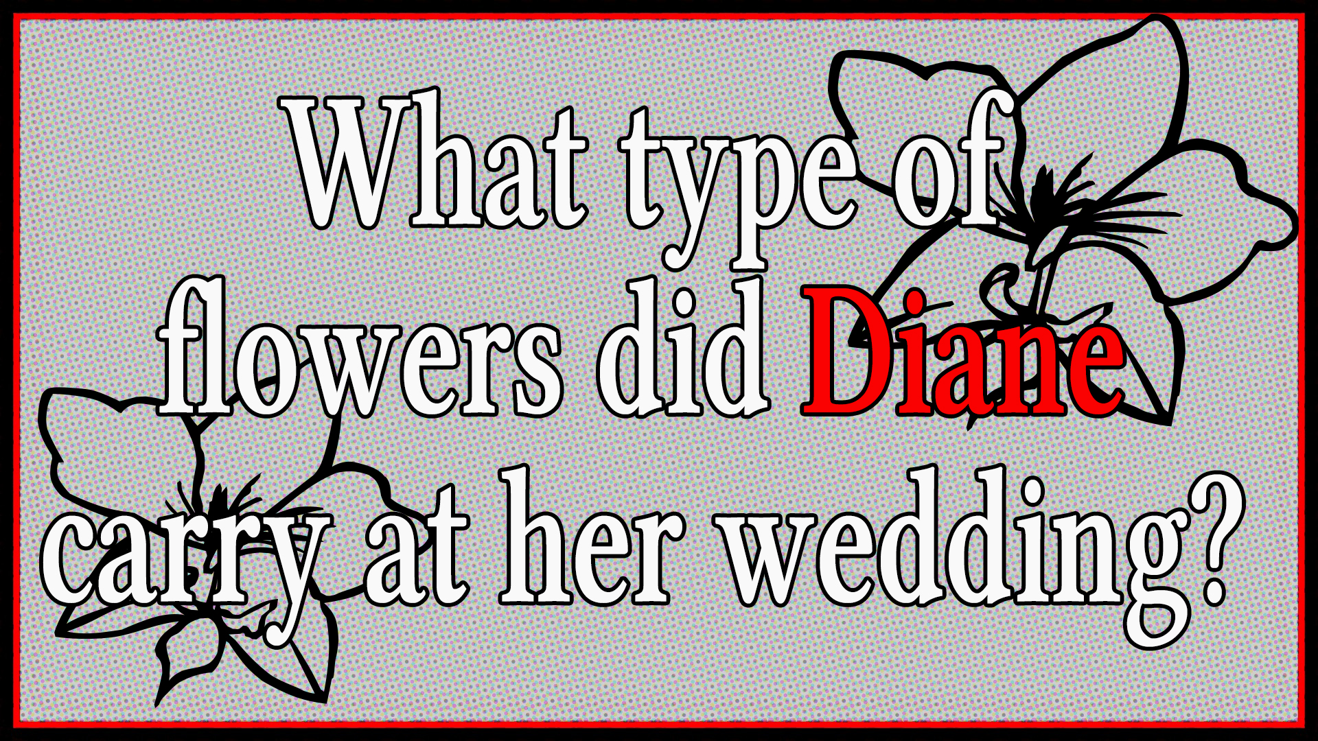 What type of flowers did Diane carry at her wedding?