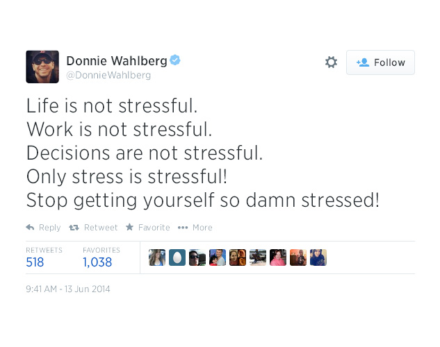 14. Life is not stressful.