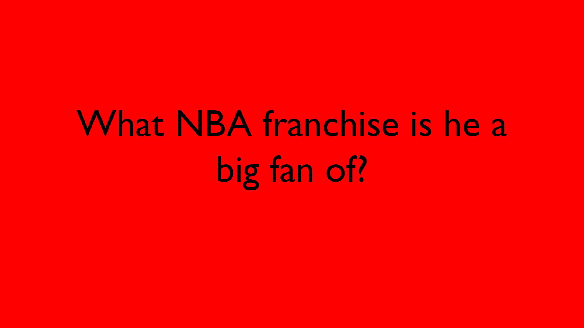 What NBA franchise is he a big fan of?