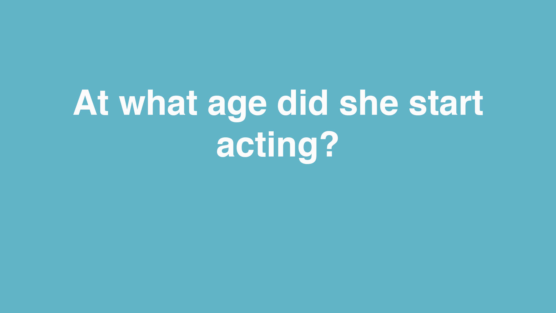 At what age did she start acting?