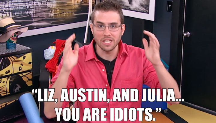 2. What idiots these Houseguests be.
