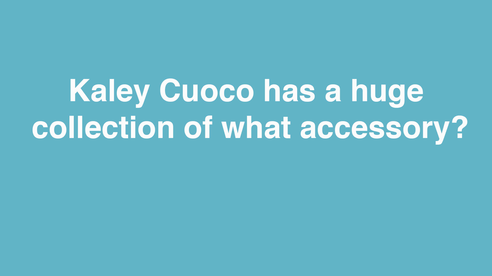 Kaley Cuoco has a huge collection of what accessory?