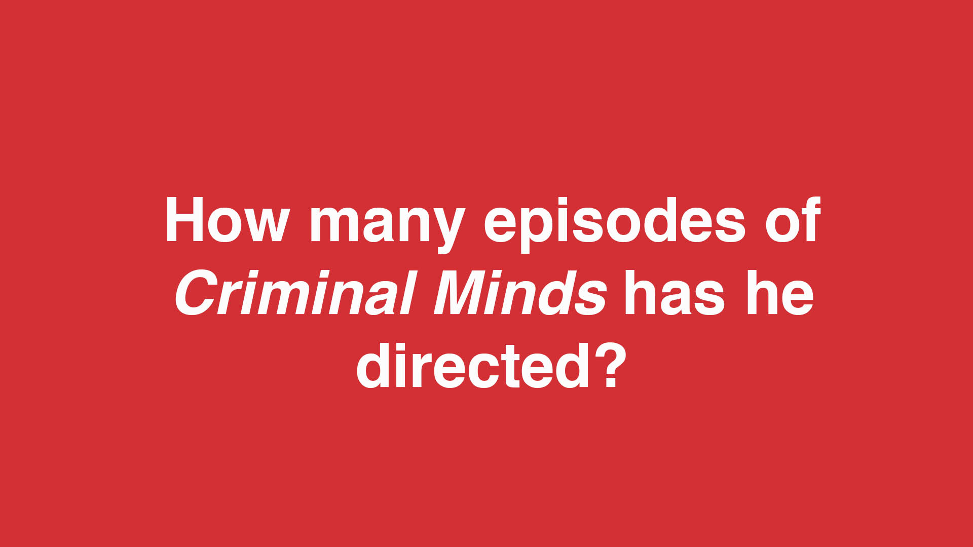 How many episodes of Criminal Minds has he directed?