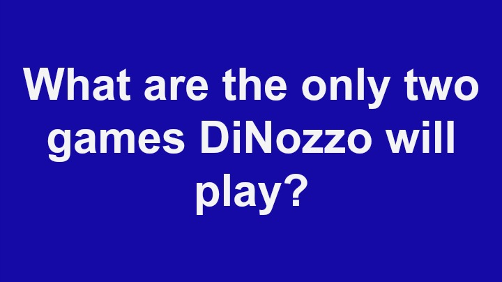 7. What are the only two games DiNozzo will play?