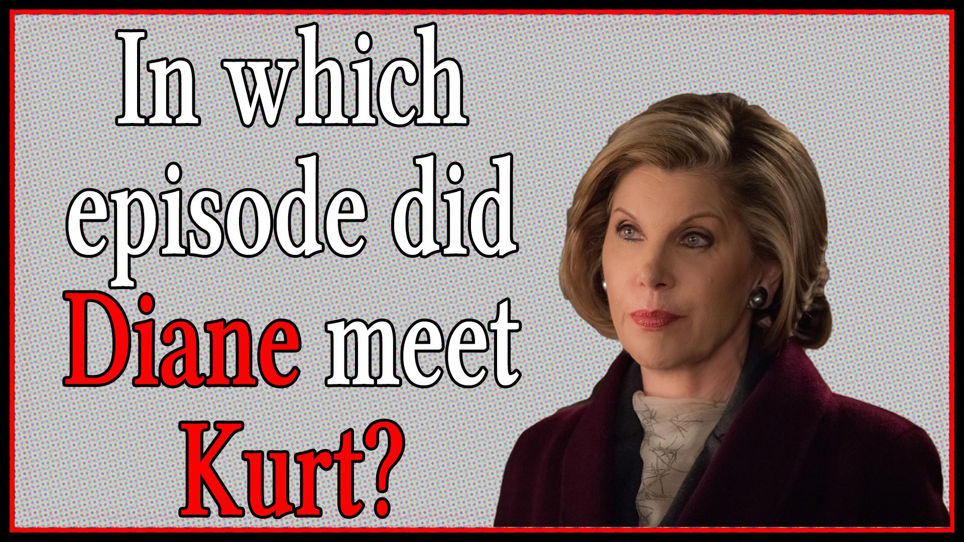In which episode did Diane meet Kurt?