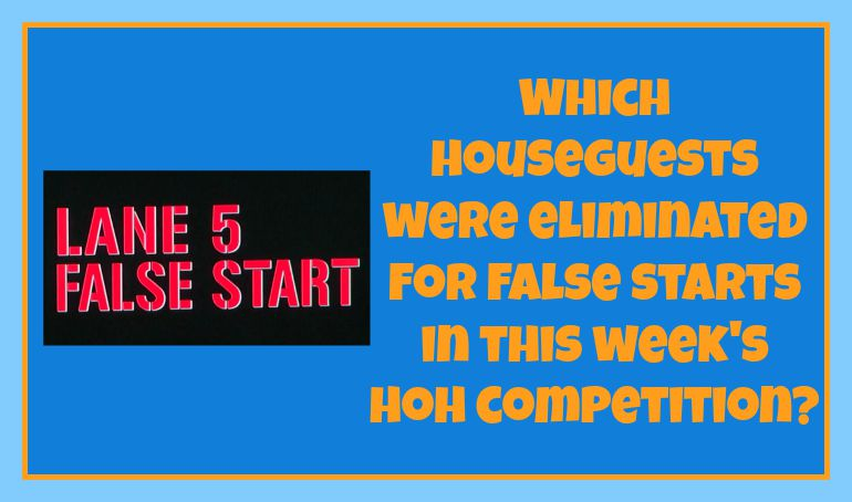 Which Houseguests were eliminated for false starts in this week's HoH competition?