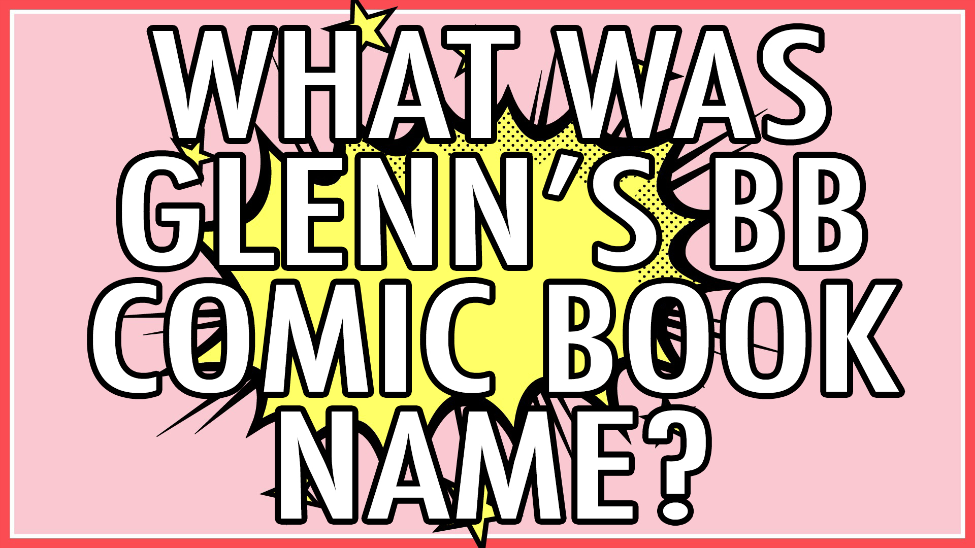 What was Glenn's BB comic book name?
