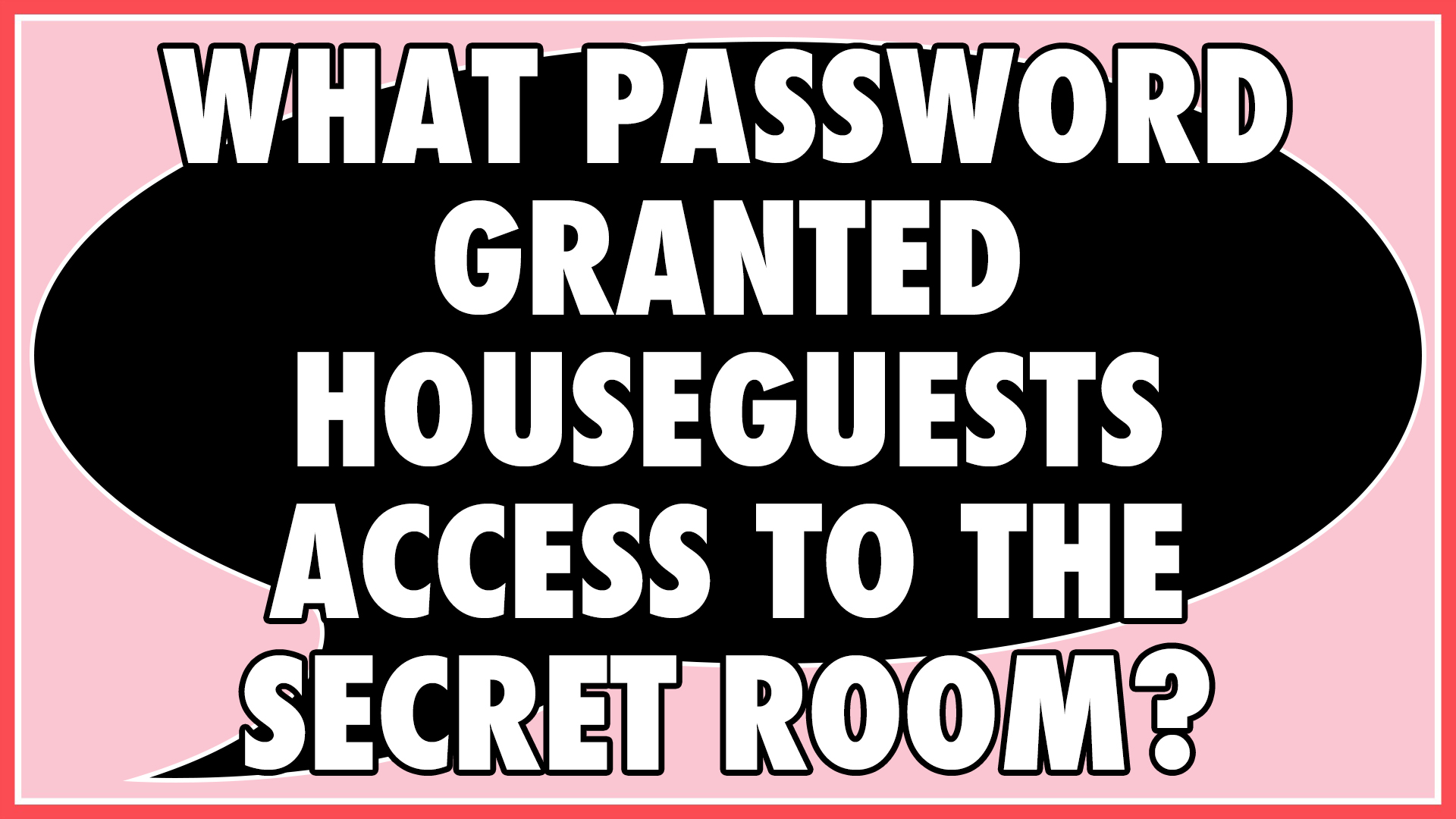 What secret password granted Houseguests access to the secret room?