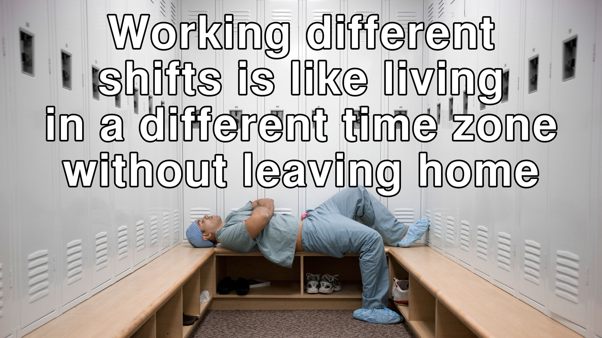Working different shifts is like living in a different timezone without leaving home