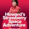 Howard's Strawberry Space Adventure