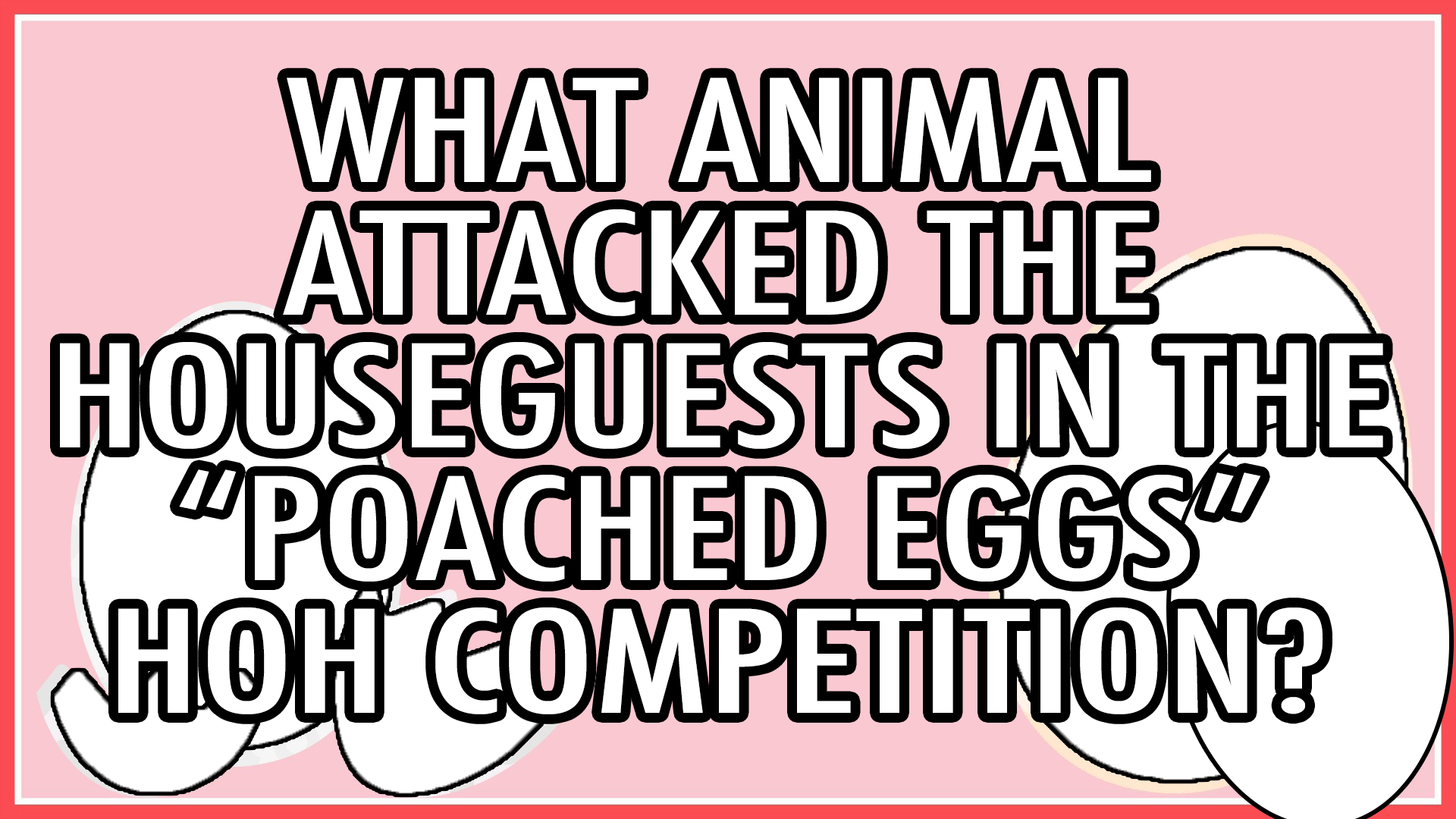 What animal attacked the Houseguests during the