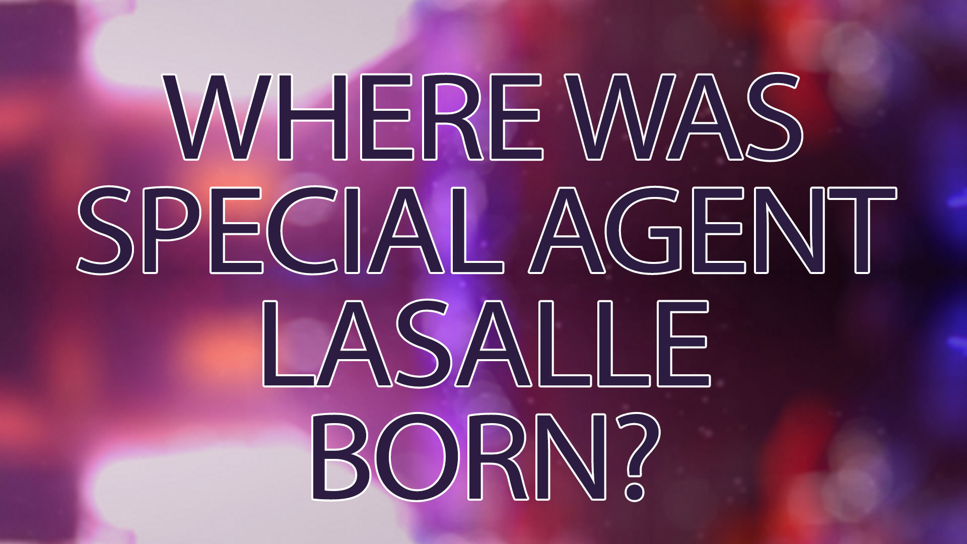 Where was Special Agent Lasalle Born?
