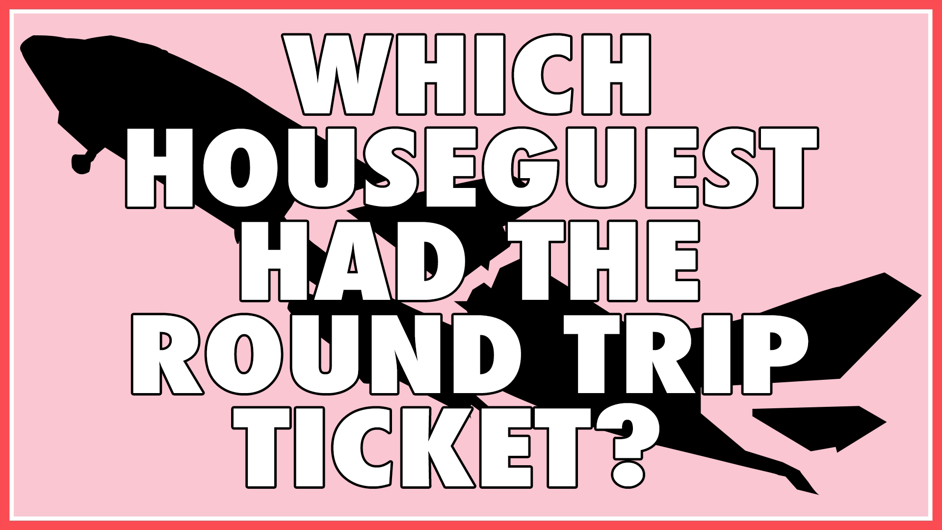 Which Houseguest had the round trip ticket?