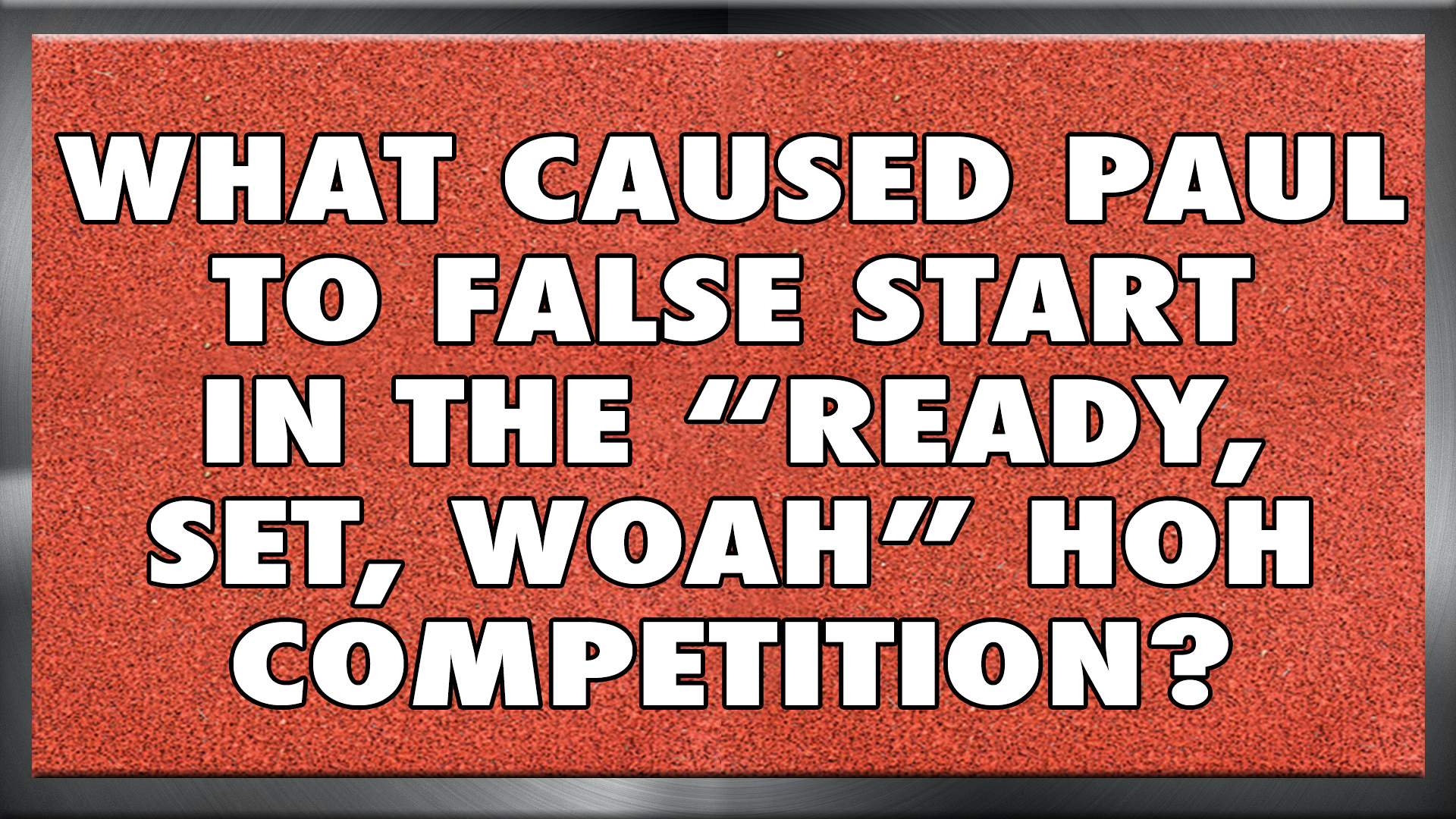"What caused Paul to false start in the ""Ready, Set, Woah"" HOH competition?"