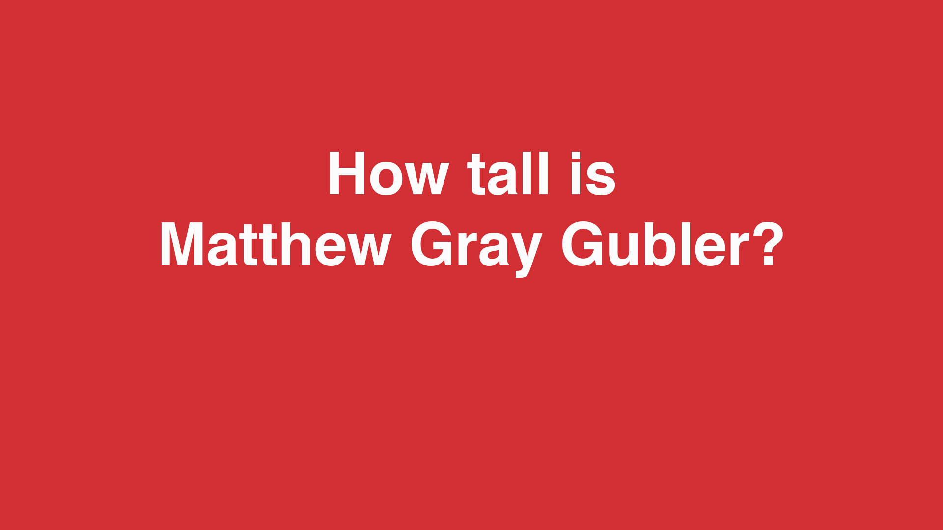 How tall is Matthew Gray Gubler?