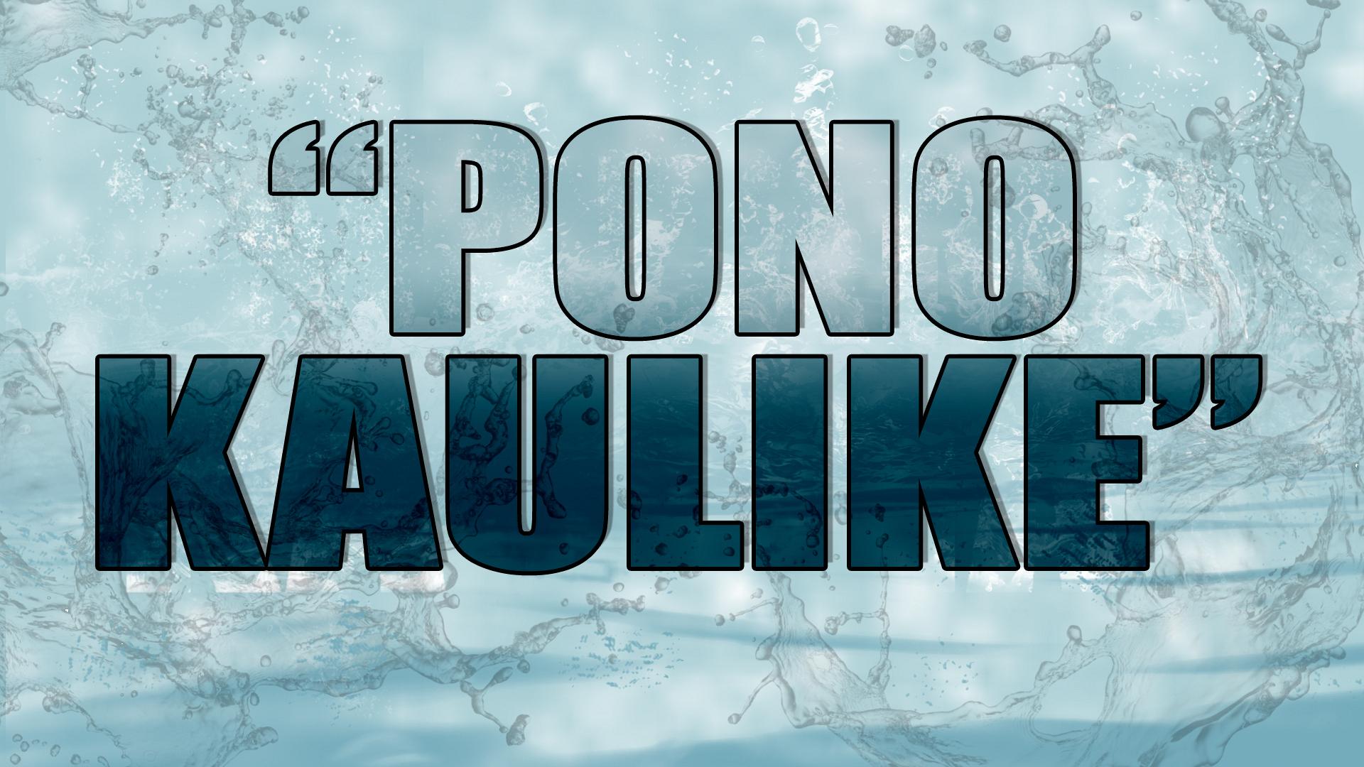 """""""Pono Kaulike"""""""