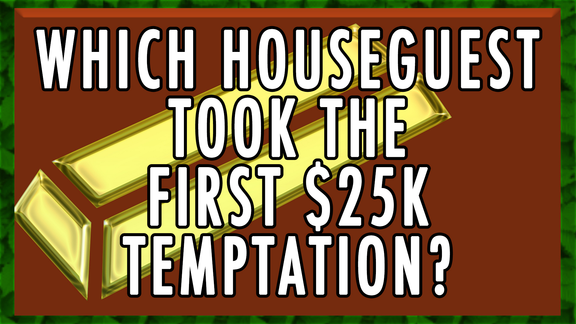 Who went for the $25k temptation?