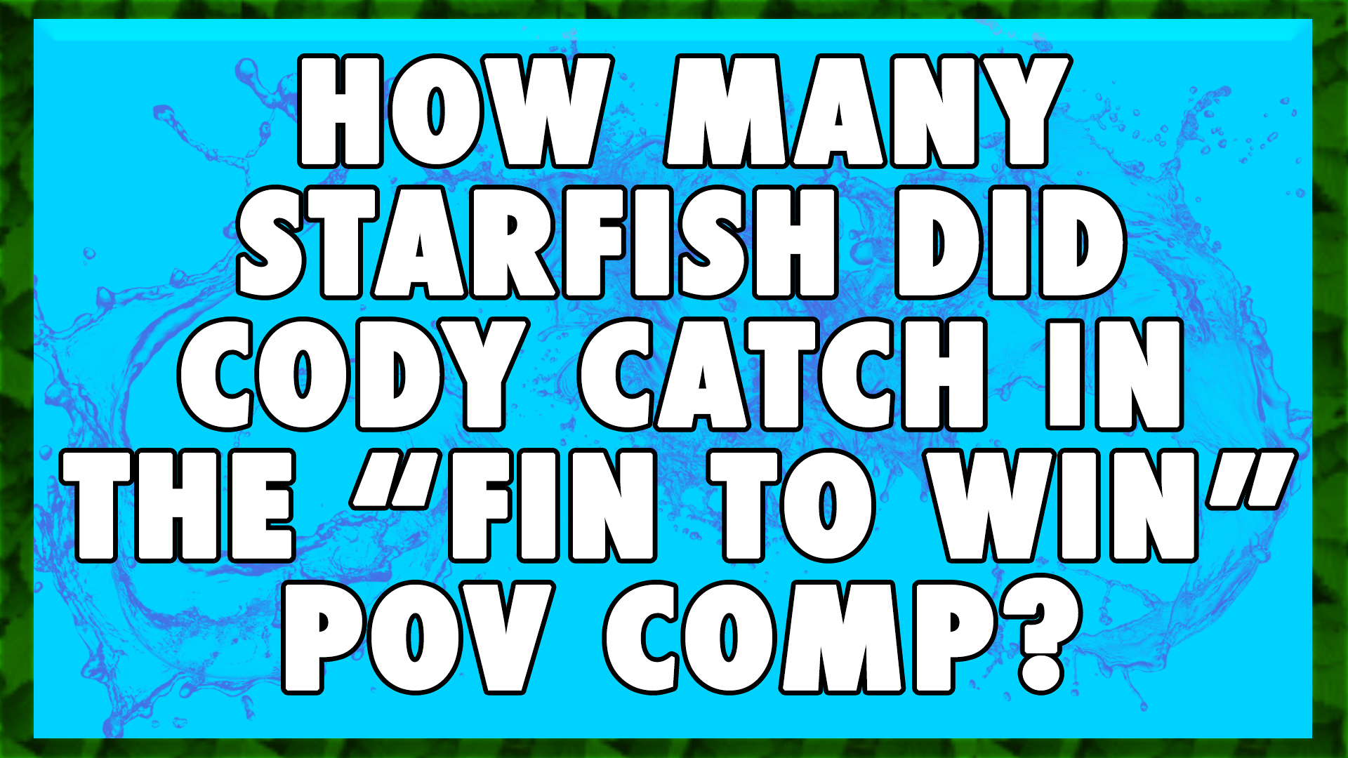 """How many starfish did Cody catch in the """"Fin To Win"""" POV Competition?"""