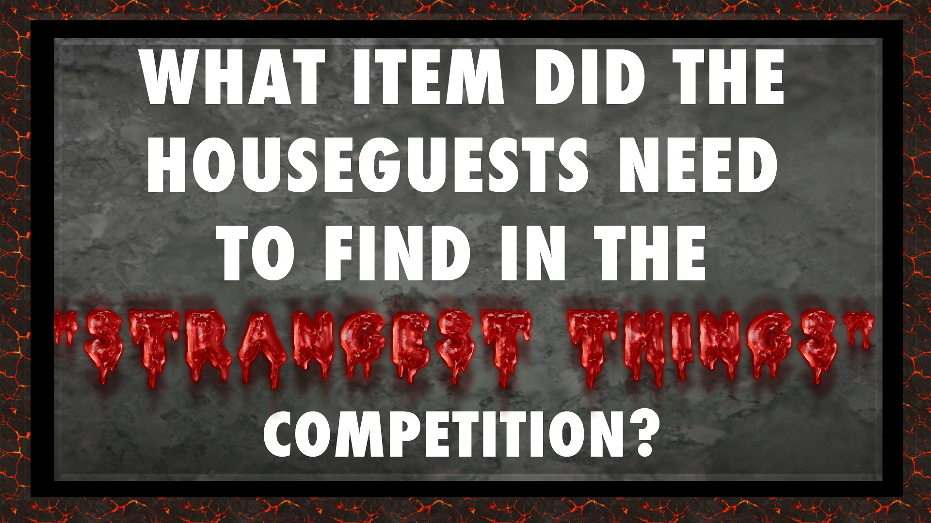 """What item did the Houseguests need to find in the """"Strangest Things"""" Temptation Competition?"""