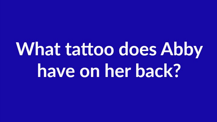 2. What tattoo does Abby have on her back?