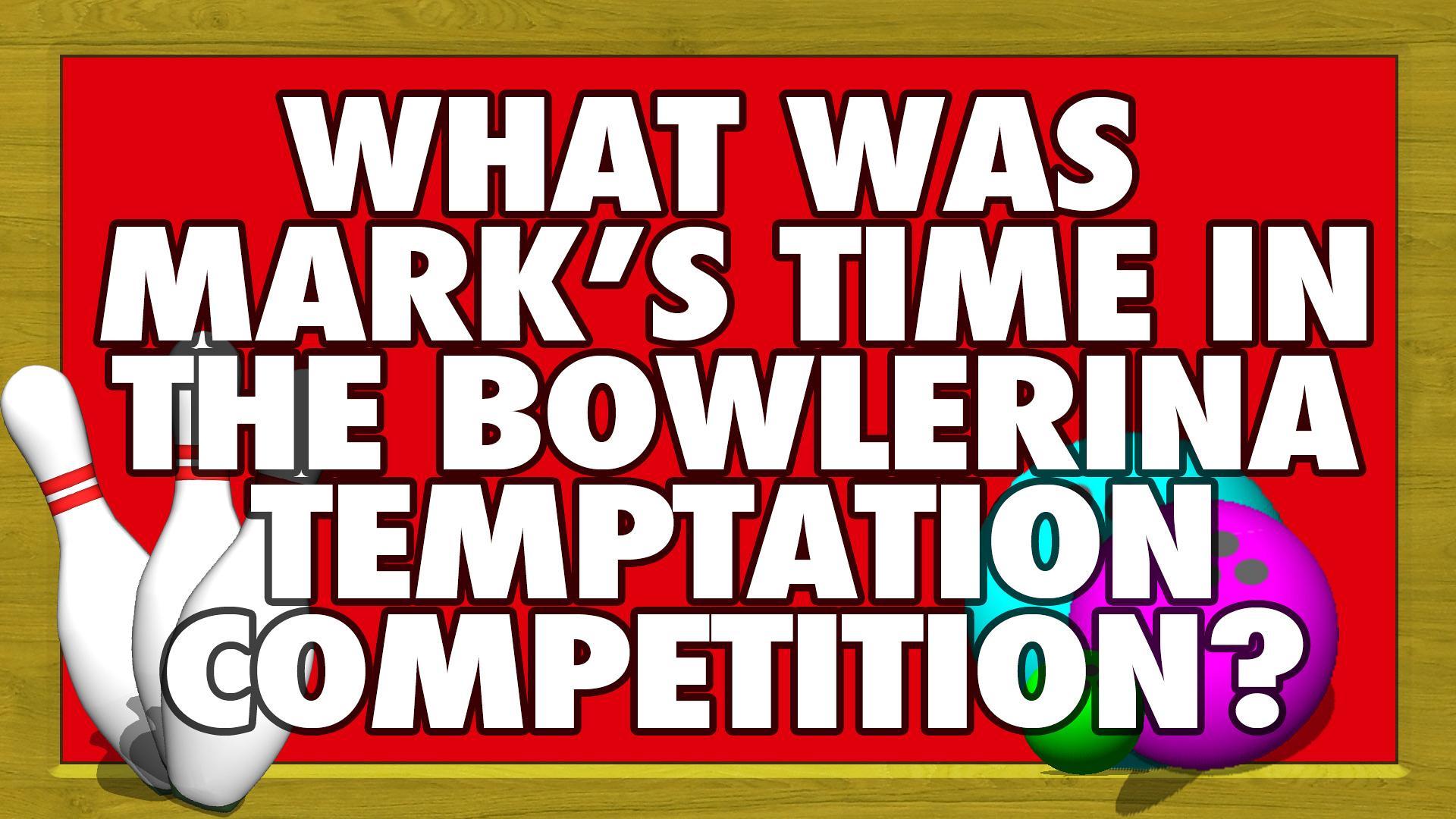 What was Mark's time in the Bowlerina Temptation Competition?