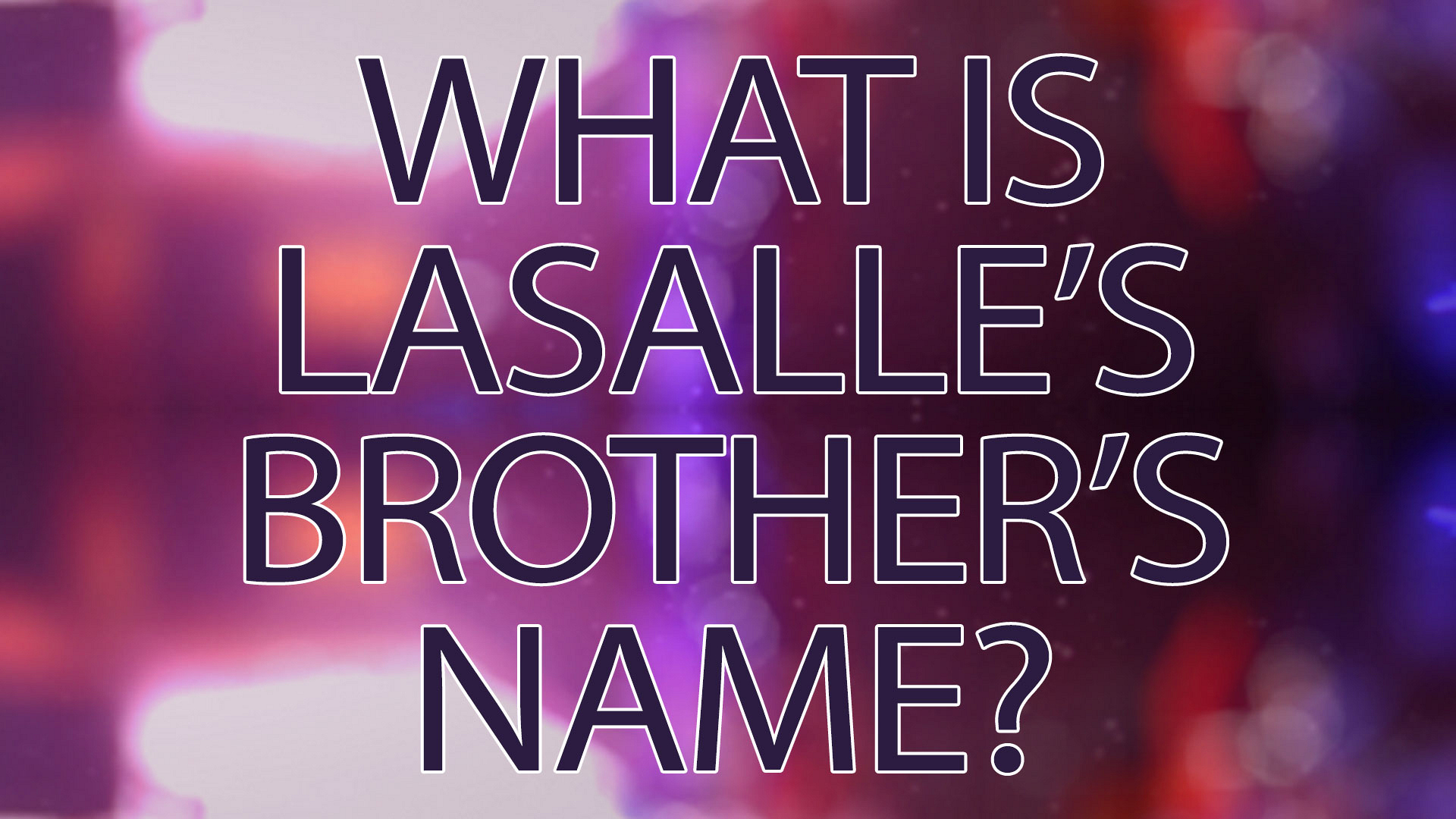 What is Lasalle's brother's name?