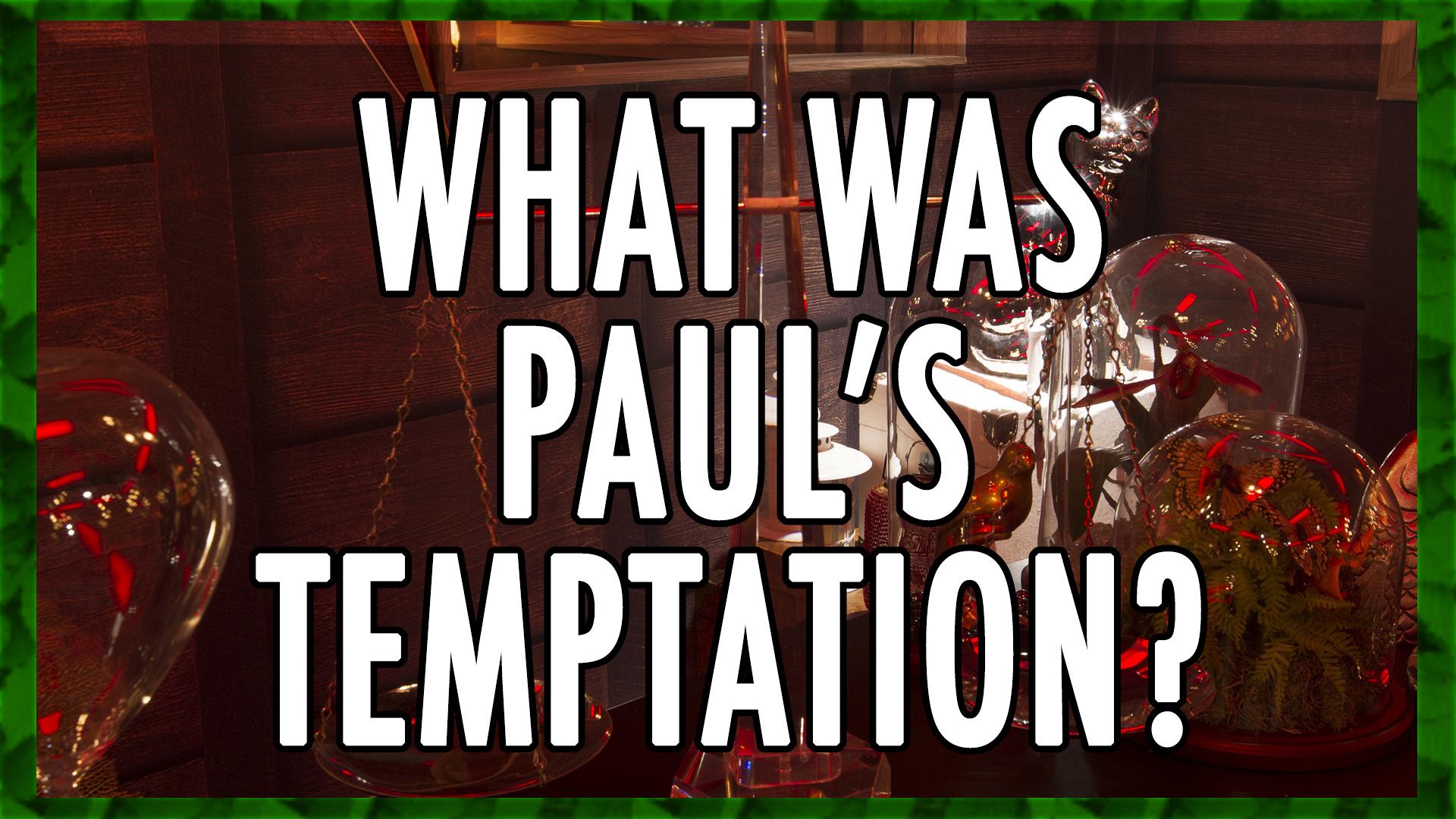 What was Paul's temptation?