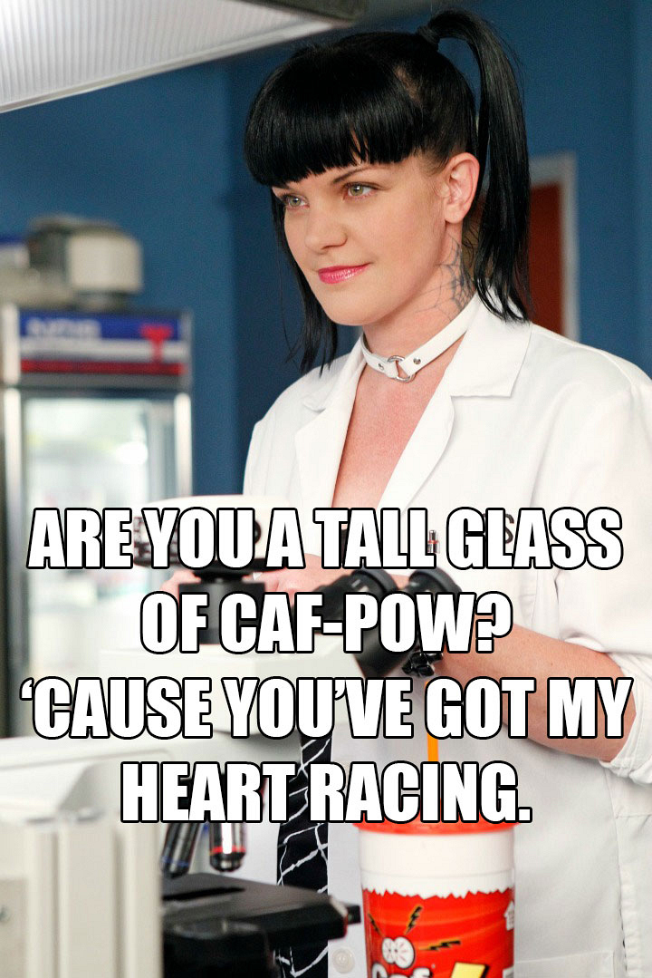 """1. """"Are you a tall glass of Caf-Pow? 'Cause you've got my heart racing."""""""