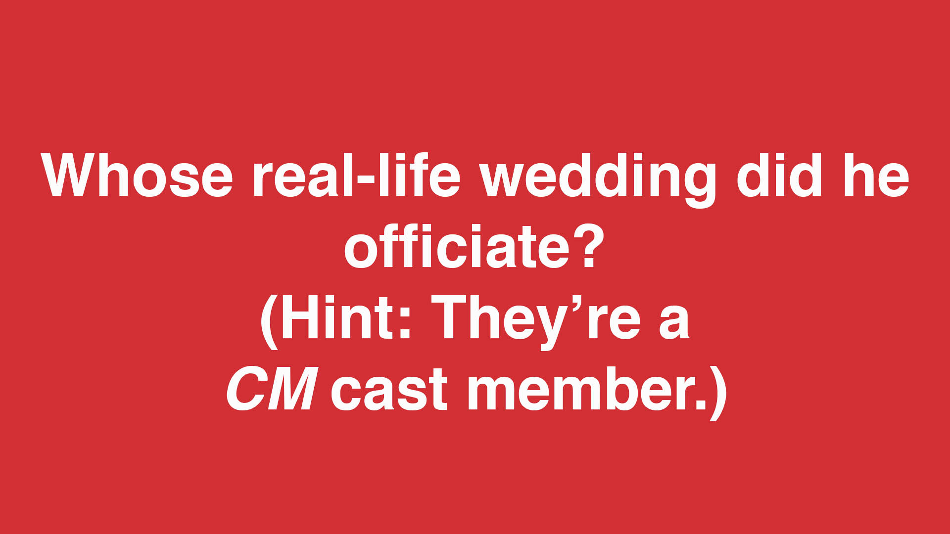 Whose real-life wedding did he officiate?