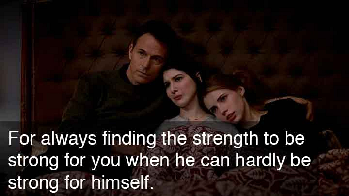 8. For Always Finding The Strength To Be Strong For You When He Can Hardly Be Strong For Himself