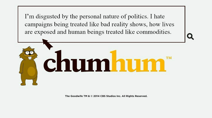 """""""I'm disgusted by the personal nature of politics. I hate campaigns being treated like bad reality shows, how lives are exposed and human beings treated like commodities."""""""