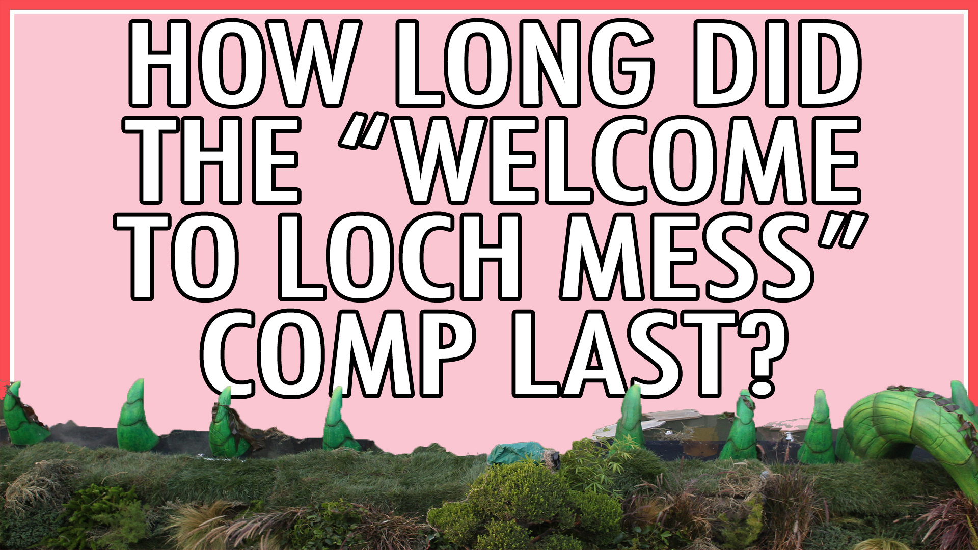 "How long did the ""Welcome To Loch Mess"" comp last?"