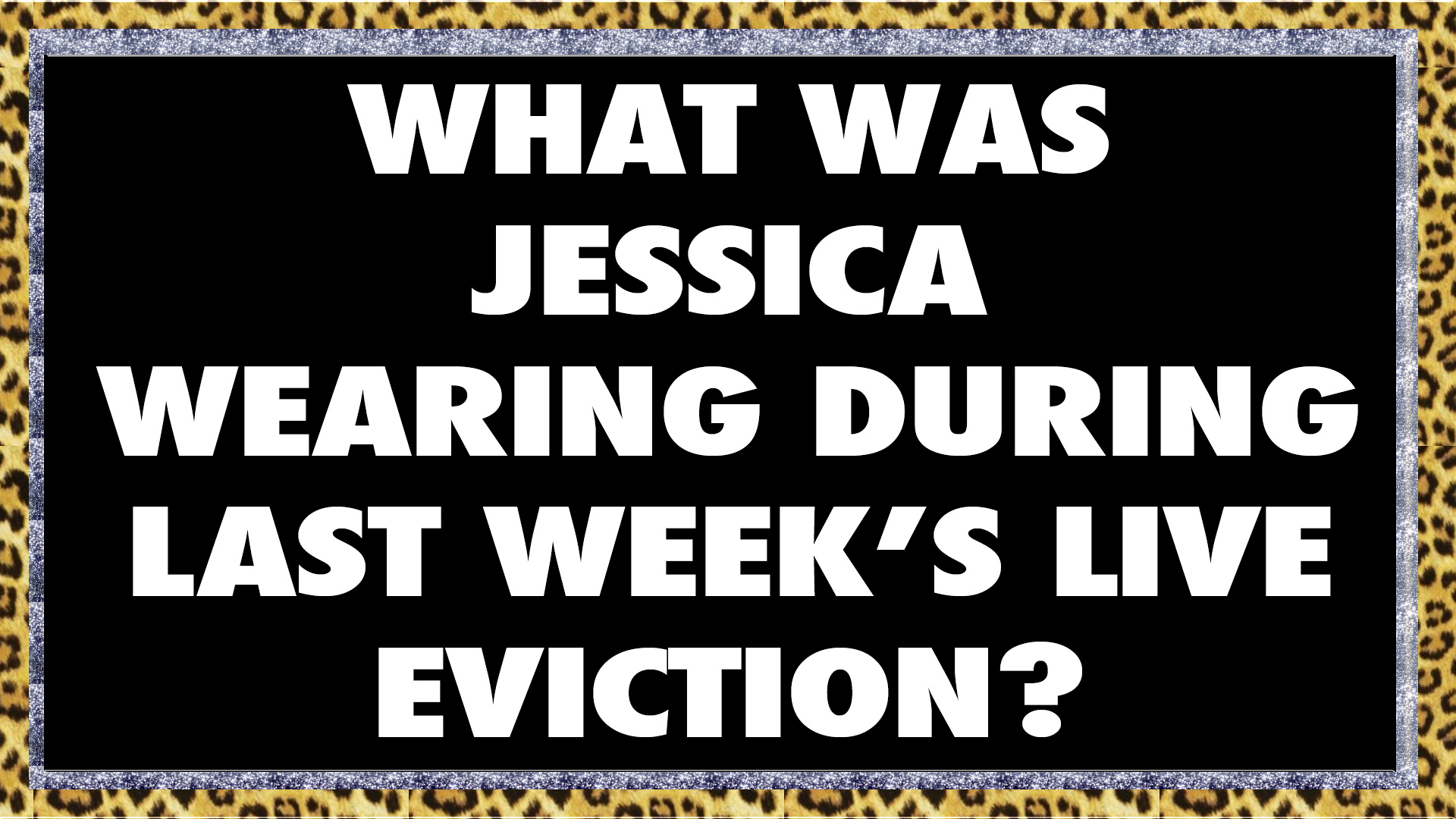 What was Jessica wearing during last week's Live Eviction?