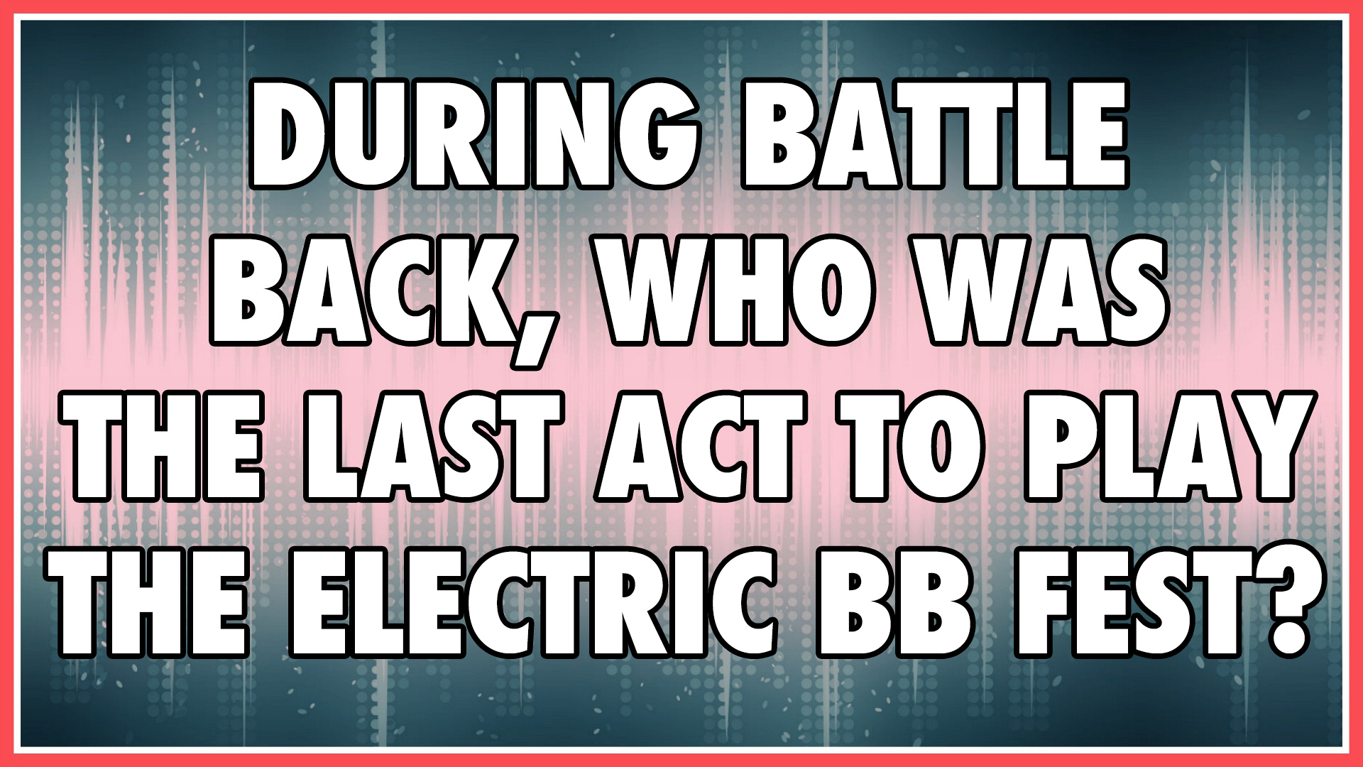 During the Battle Back competition, who was the last act to play the Electric BB Festival?