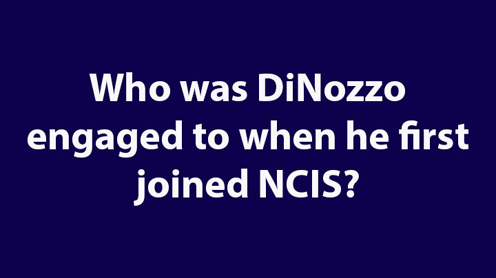 10. Who was DiNozzo engaged to when he first joined NCIS?