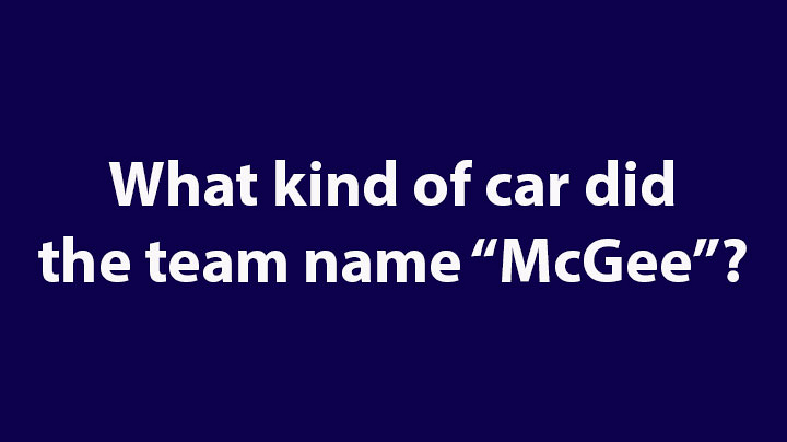"3. What kind of car did the team name ""McGee""?"