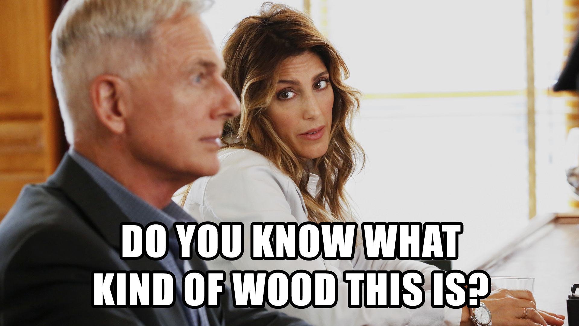 "12. ""Do you know what kind of wood this is?"""