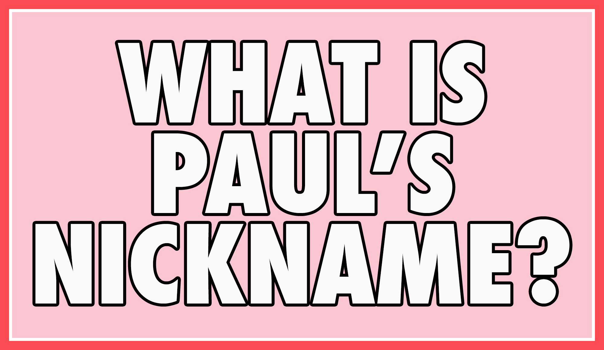 What is Paul's nickname?