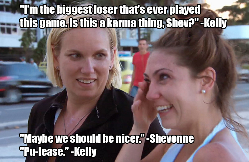 10. Karma comes knockin', but Shevonne and Kelly keep on keepin' on.