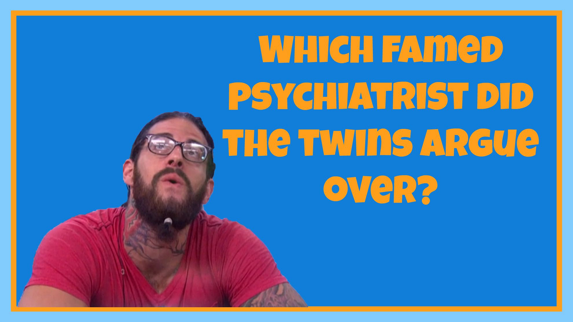 Which famed psychiatrist did the twins argue over?