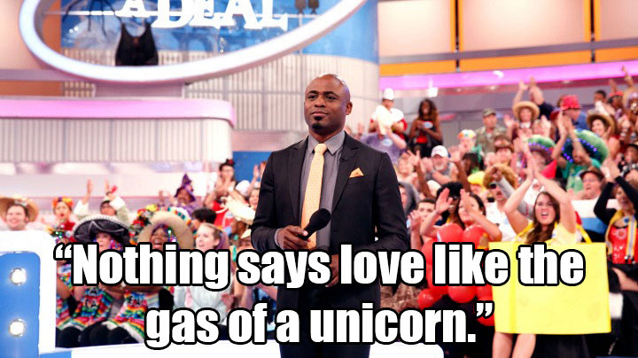 """Nothing says love like the gas of a unicorn."""