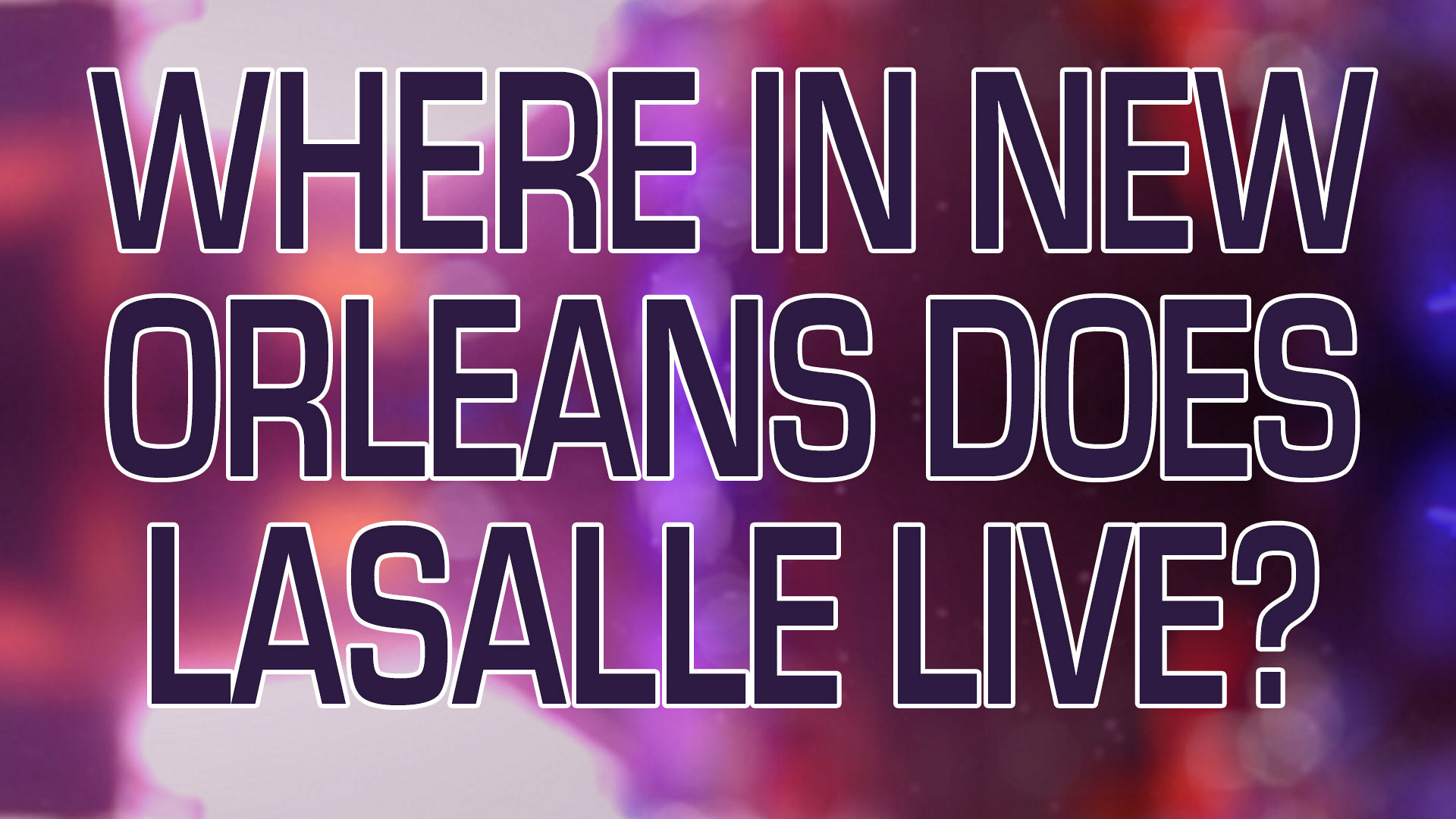 Where in New Orleans does Lasalle live?