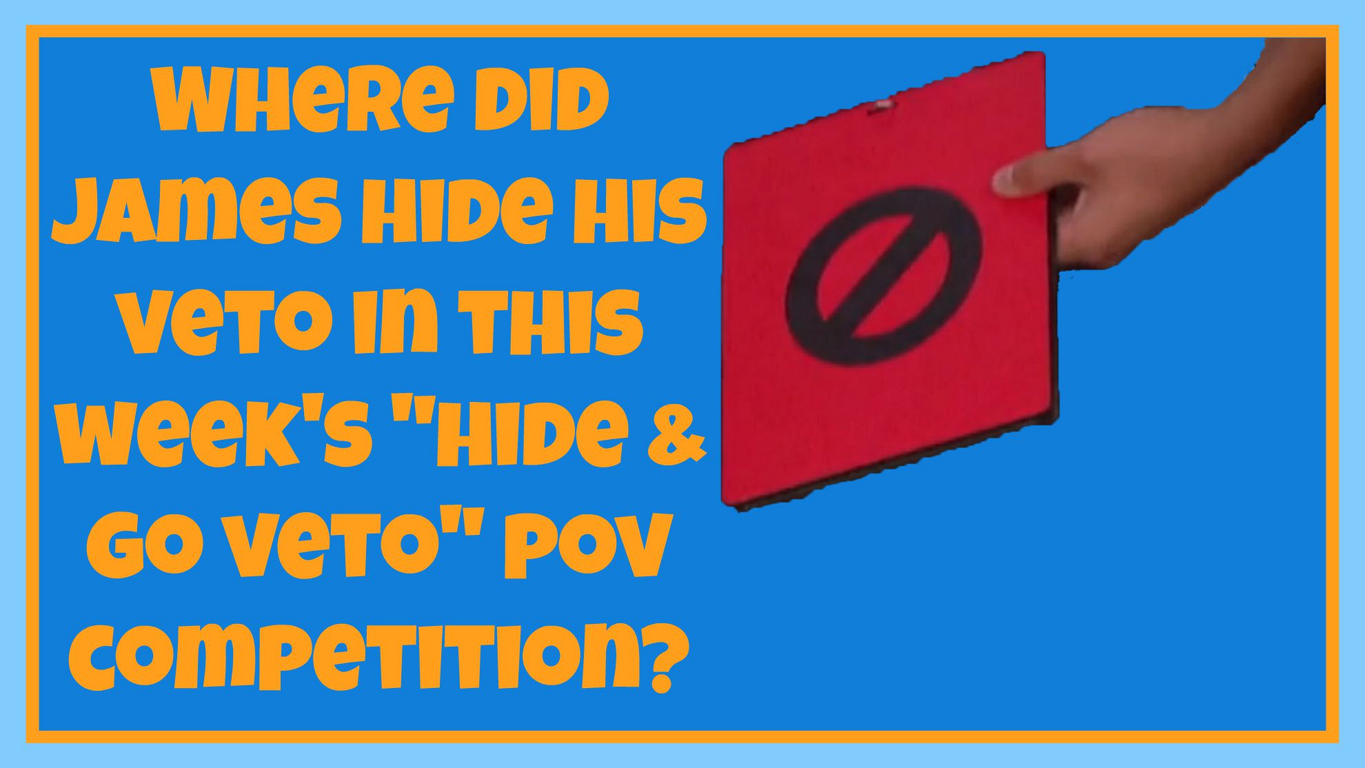 """Where did James hide his Veto in this week's """"Hide & Go Veto"""" POV competition?"""