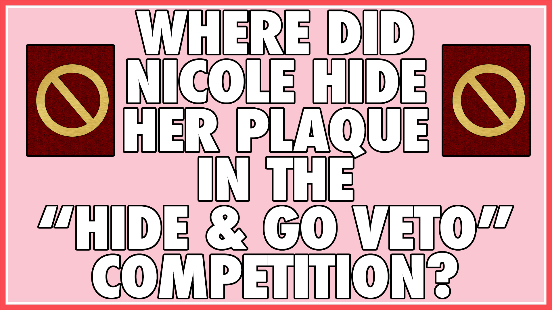 "Where did Nicole hide her plaque in the ""Hide & Go Veto"" competition?"