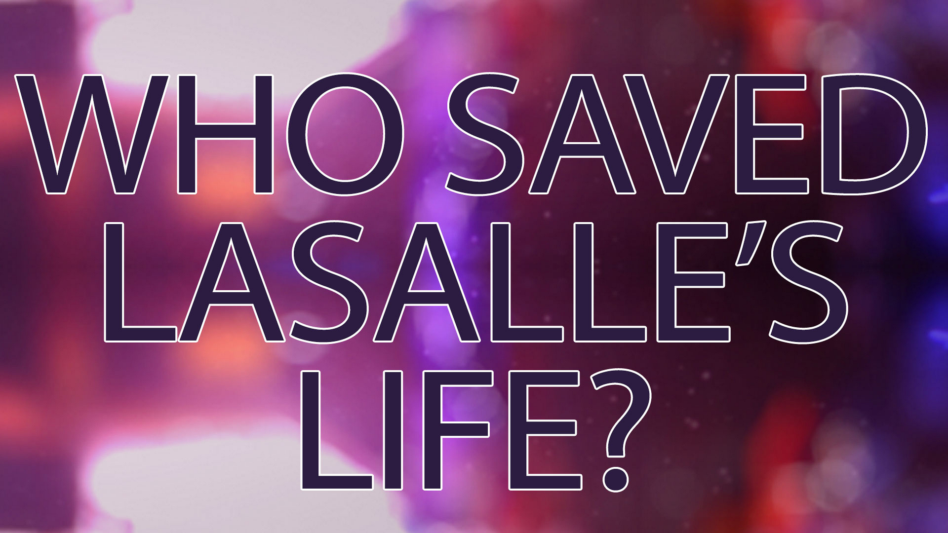 Who saved Lasalle's life?