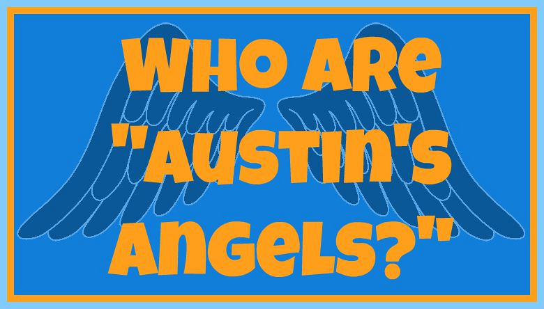 "Who are ""Austin's Angels?"""