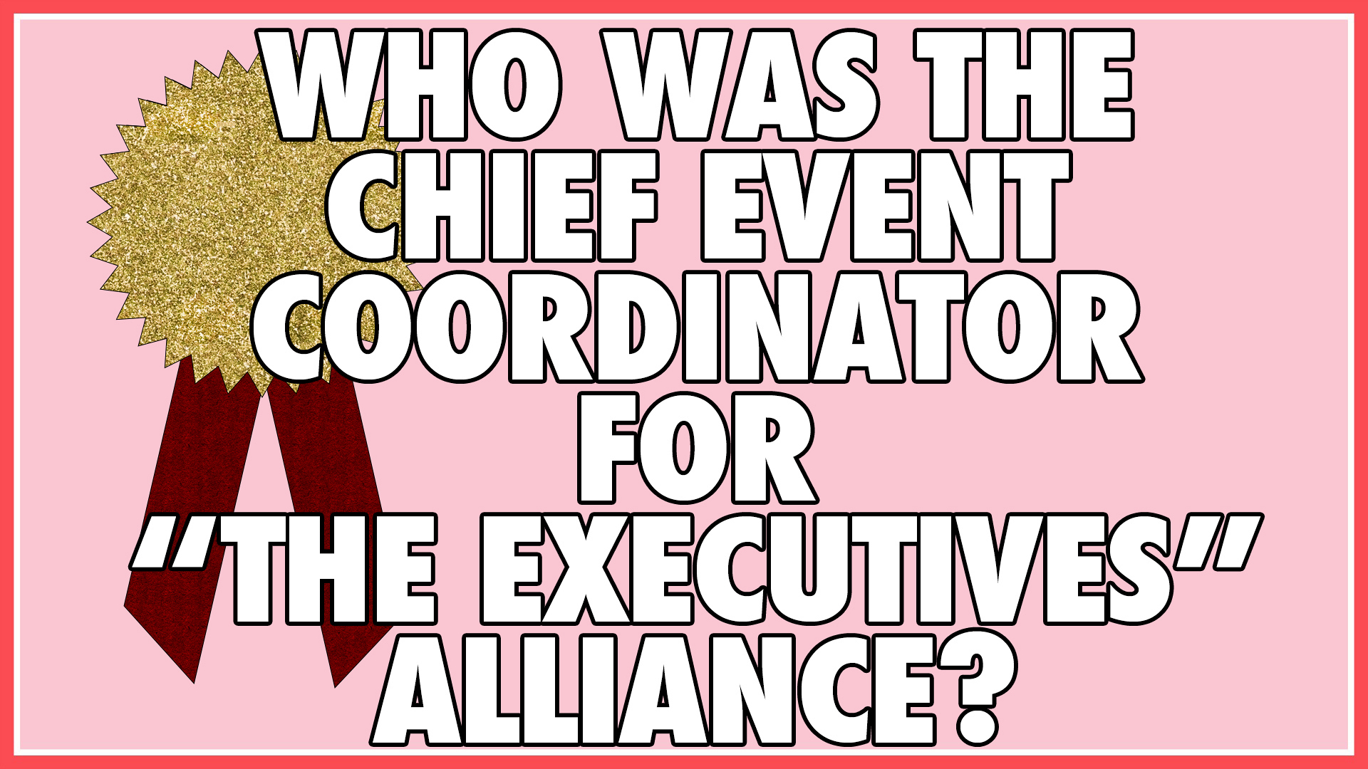 """Who was the Chief Event Coordinator for """"The Executives"""" alliance?"""
