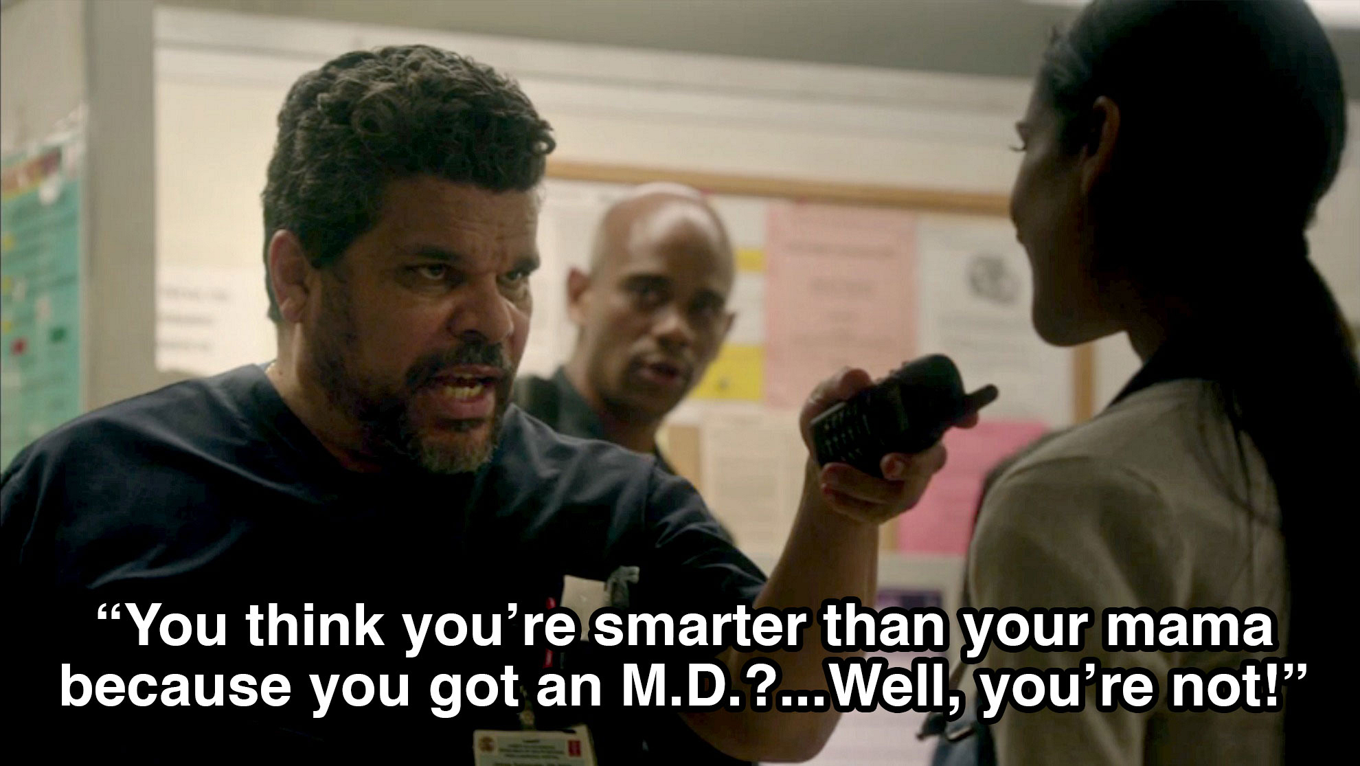 """You think you're smarter than your mama because you got an M.D.?... Well, you're not!"""