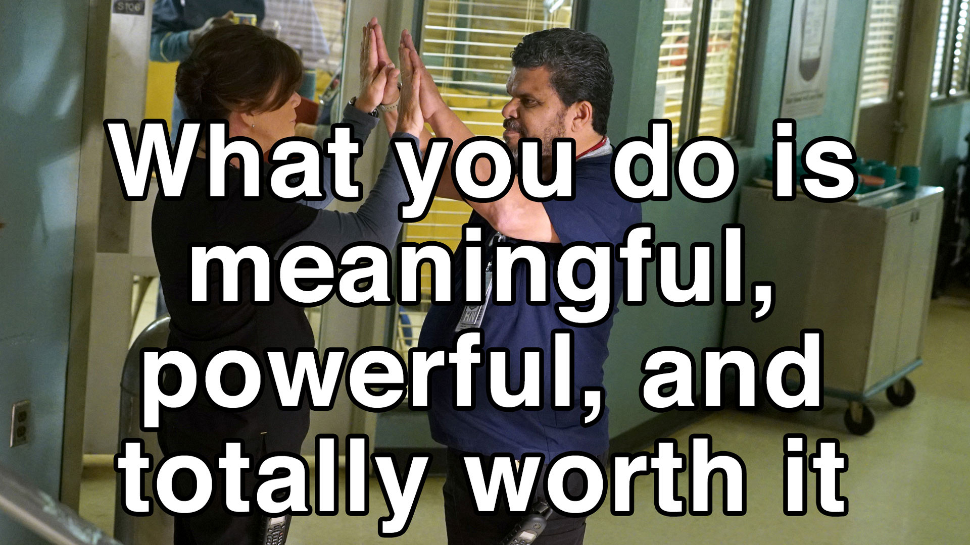 What you do is meaningful, powerful, and totally worth it