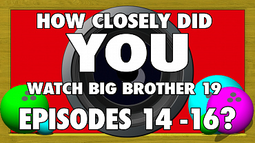 How Closely Have You Been Watching Big Brother 19?